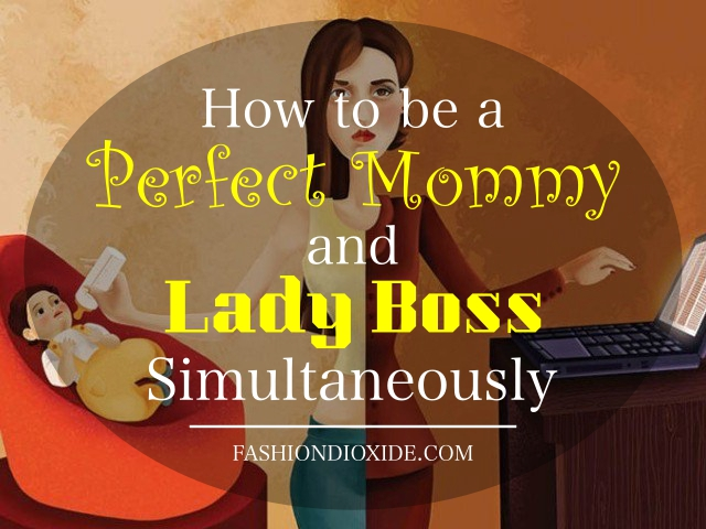 How-to-be-a-Perfect-Mommy-and-Lady-Boss-Simultaneously