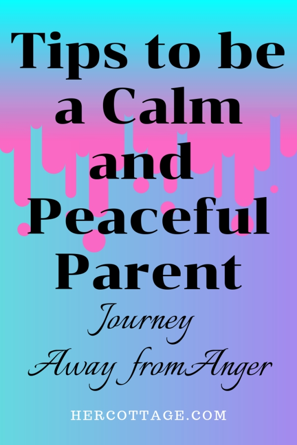 Tips to be a Calm and Peaceful Parent | Journey Away from Anger