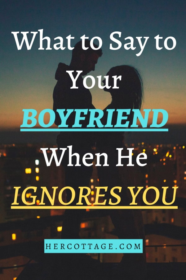 What to Say to Your Boyfriend When He Ignores You